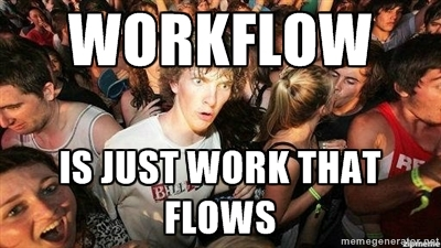 workflow is just work that flows