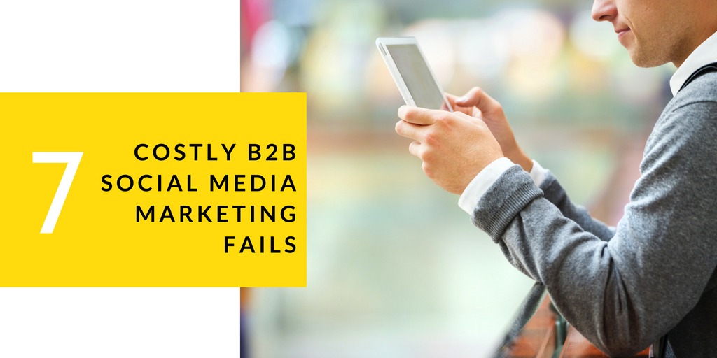 7 Costly B2B Social Media Marketing Fails